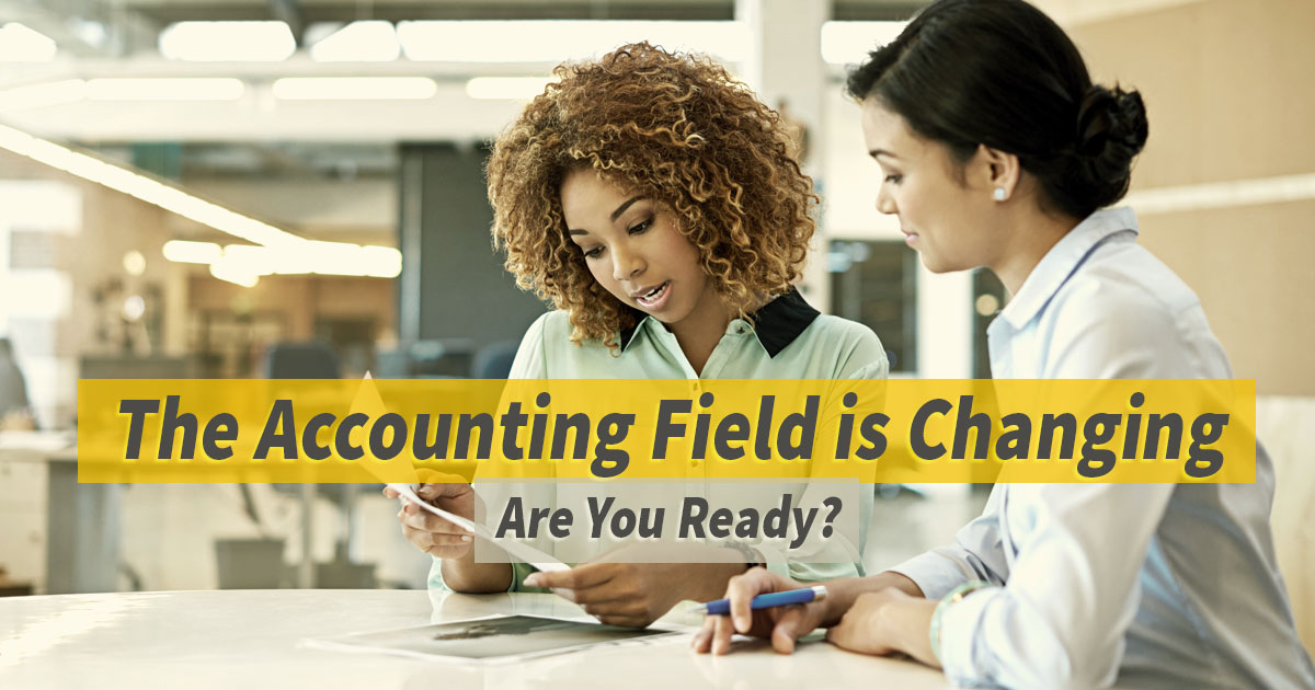 The Accounting Field is Changing, Are You Ready?